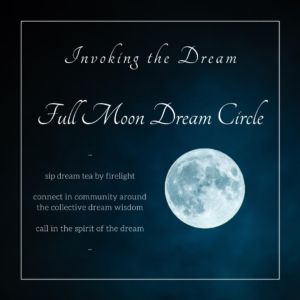 Full Moon Dream Circle; Invoking the Dream @ Dreamland